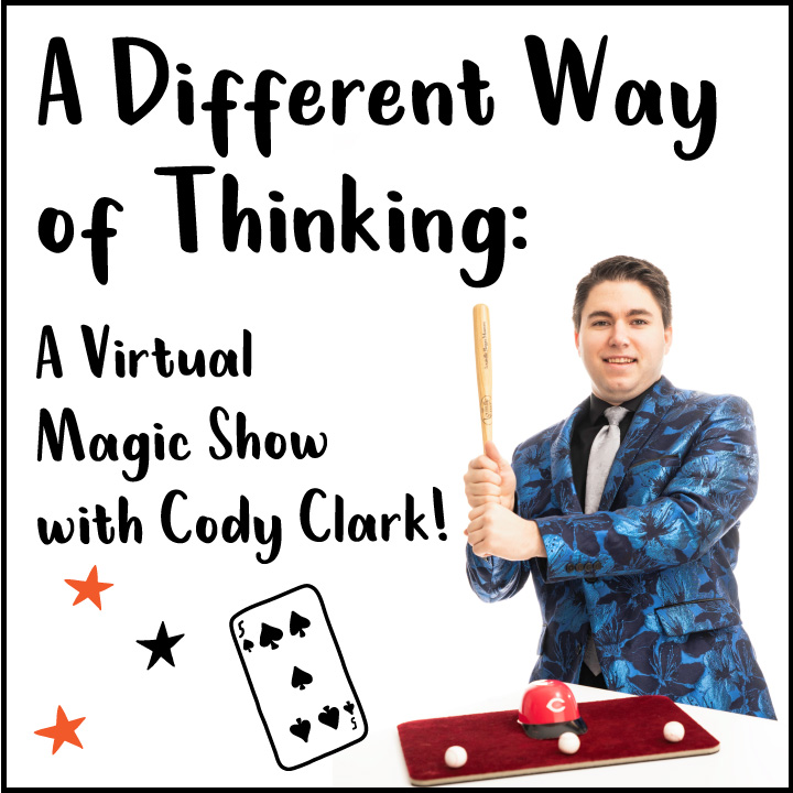A Different Way of Thinking: A Virtual Magic Show with Cody Clark!