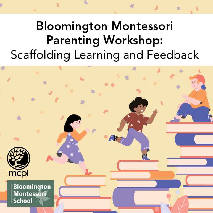 Bloomington Montessori Parenting Workshop: Scaffolding Learning and Feedback