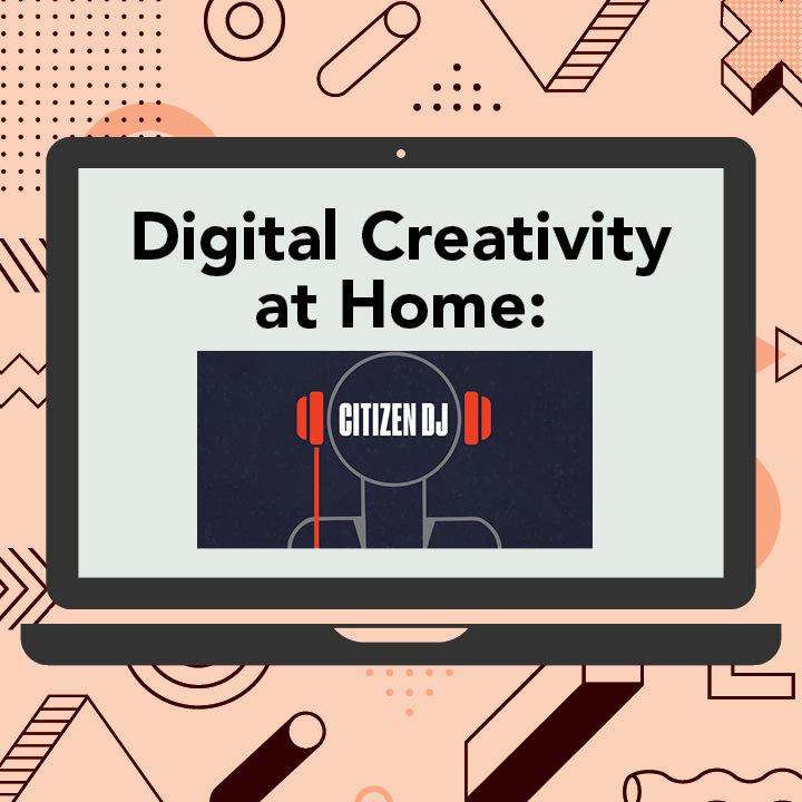 Digital Creativity at Home: Citizen DJ