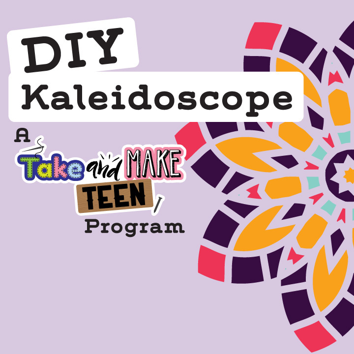 DIY Kaleidoscope: A Take and Make Teen Program