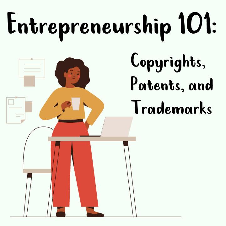 Entrepreneurship 101: Copyrights, Patents, and Trademarks