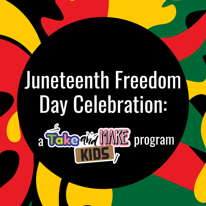 Juneteenth Freedom Day Celebration: A Take and Make Kids Program