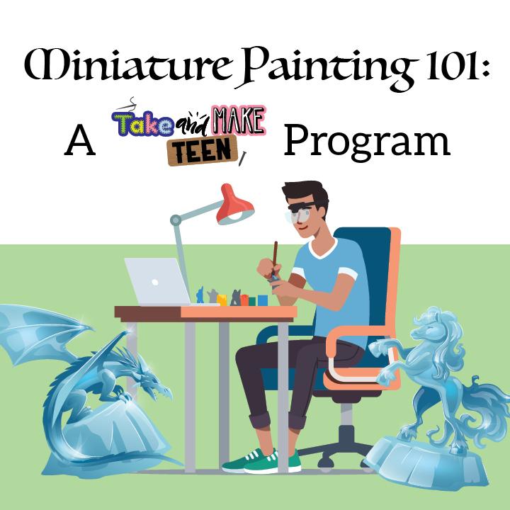 Miniature Painting: A Take and Make Teen Program