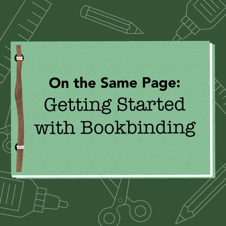 On the Same Page: Getting Started with Bookbinding