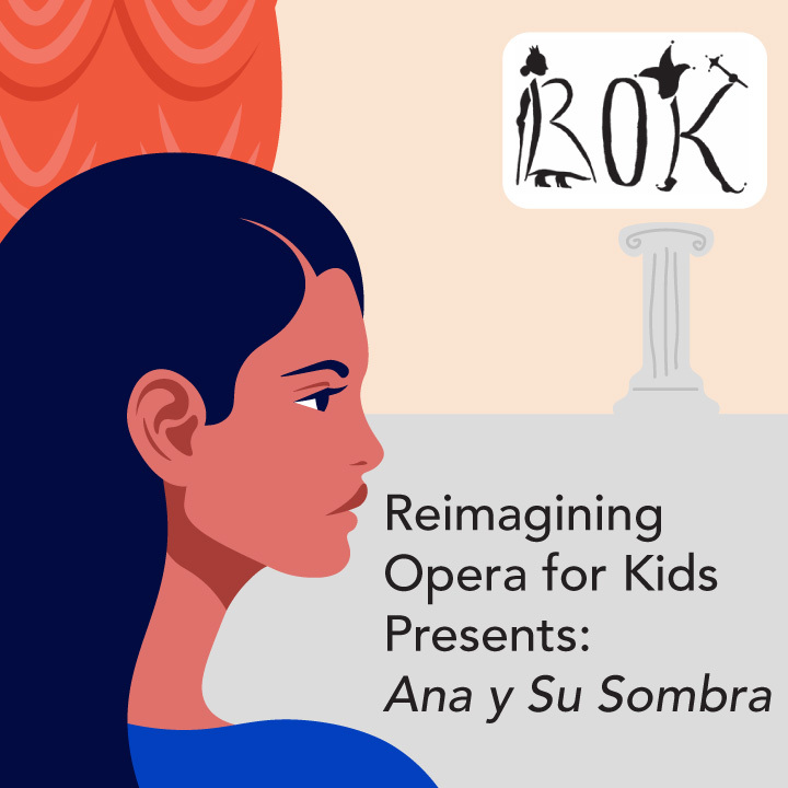 Reimagining Opera for Kids Presents: Ana y Su Sombra