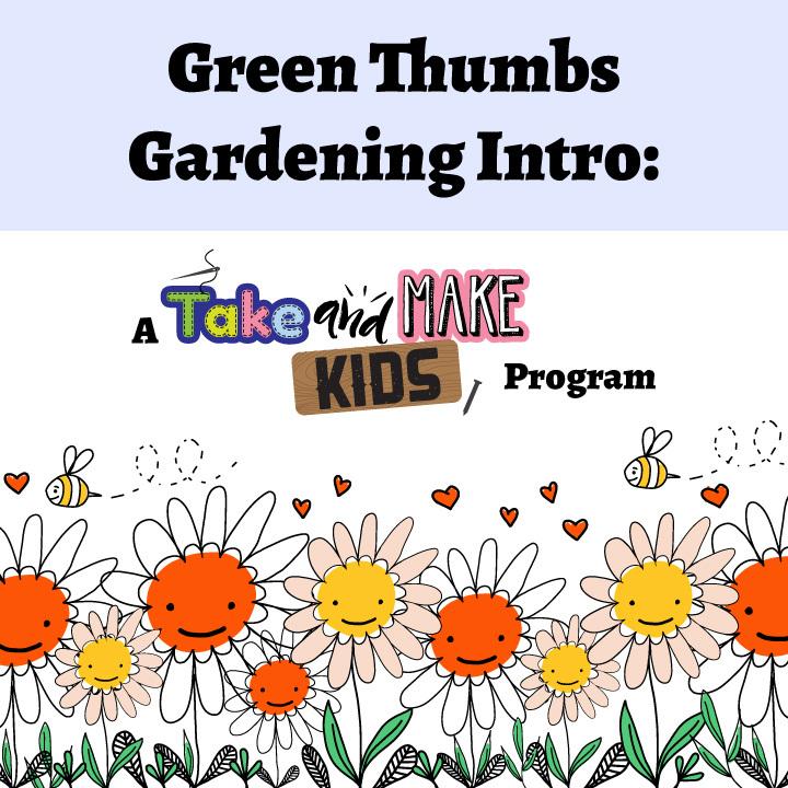 Green Thumbs Gardening Intro: A Take and Make Kids Program