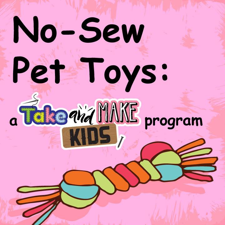 No-Sew Pet Toys: A Take and Make Kids Program