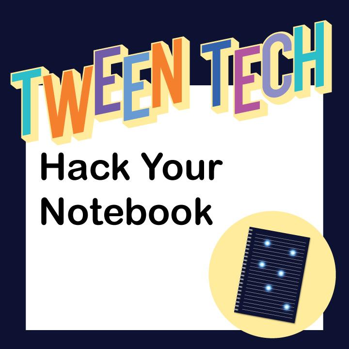 Tween Tech: Hack Your Notebook
