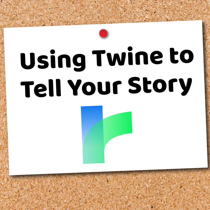 Using Twine to Tell Your Story