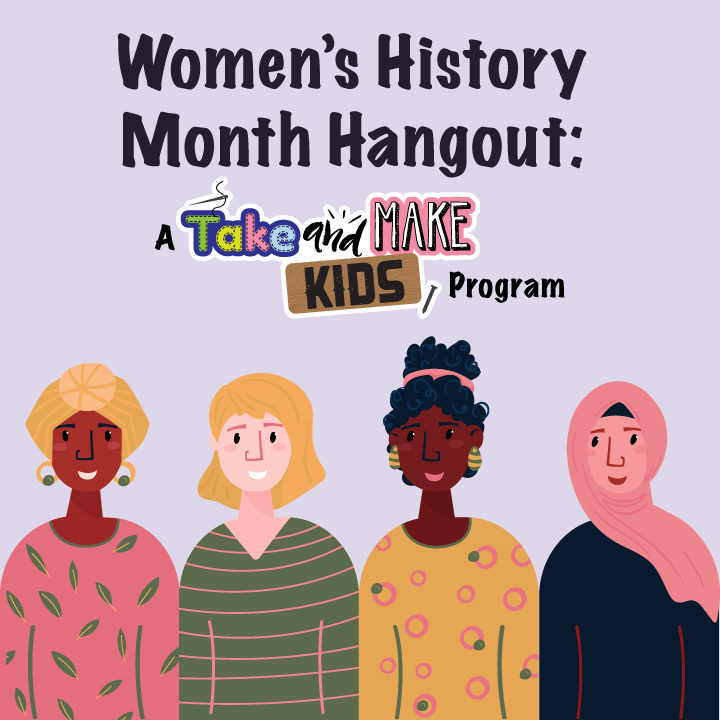 Women's History Month Hangout: A Take and Make Kids Program