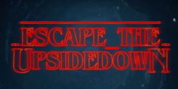 Escape the Upside Down graphic