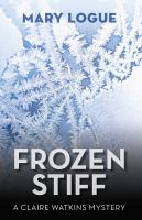 "cover of the book ""Frozen Stiff"" by Mary Logue, a Claire Watkins Mystery"