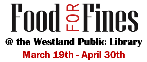 Food for Fines @ the Westland Public Library, March 19 to April 30