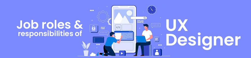 UX Designer job roles and responsibilities