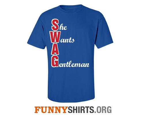 She wants a gentleman custom swag shirt