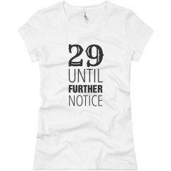 29 until further notice