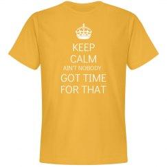 Keep Calm Nobody Got Time