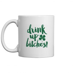 Drink Up Bitches St. Patricks Day Drinkware