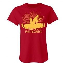 That Moment! T-Shirt