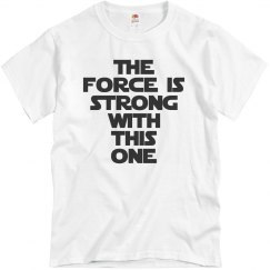 The Force Is Strong UNISEX Tee