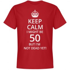 I might be 50 but I'm not dead yet birthday shirt