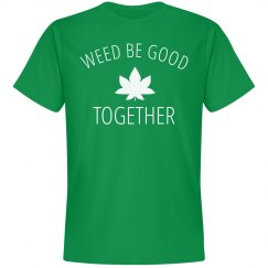 Weed Be Good Together Girl