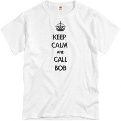 KEEP CALM AND CALL BOB