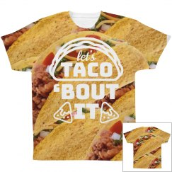 Taco 'Bout It All Over Print