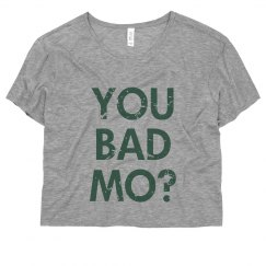 You Bad Mo?