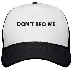 Don't Bro Me Hat
