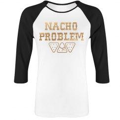 Nacho Problem Metallic Raglan