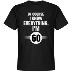 Of course I know everything I'm 60