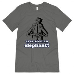 Ever Seen An Elephant?