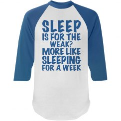 Sleep Is For The Weak?