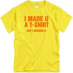 I Made U A T-Shirt...