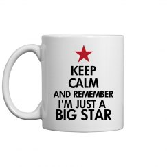 Keep Calm I'm a Big Star
