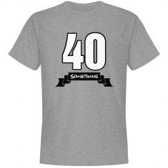 40 something birthday shirt