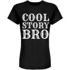 Women's Cool Story Bro