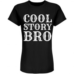 Women's Cool Story Bro