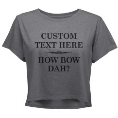 Custom Text How Bow Dah?