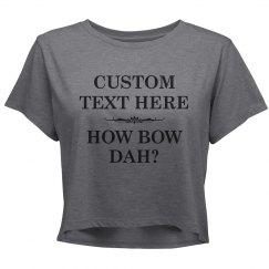 Custom Text How Bow Dah?