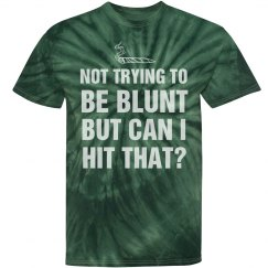 Funny I'm Not Trying To Be Blunt
