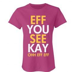 Eff You See Kay Shirt