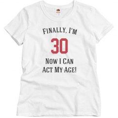Finally, I'm 30