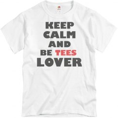KEEP CALM AND BE TEES LOVER