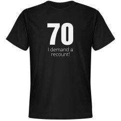 70 I demand a recount birthday shirt