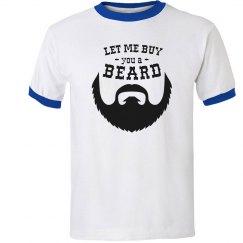 Let Me Buy You a Beard Ringer Tee