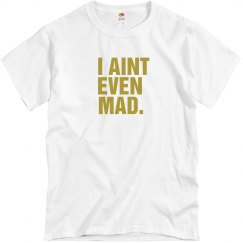 I Aint Mad. Gold Text