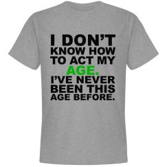 I Don't Know How To Act My Age.