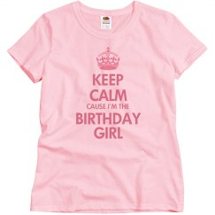 Keep calm cause I'm the birthday girl